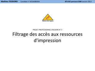 PROJET PROFESSIONNEL ENCADRE N° 3 Filtrage des accès aux ressources d'impression