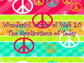 Wonderful World of Web 2.0 The Applications of Today