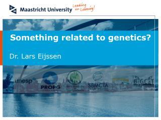 Something related  to  genetics ?