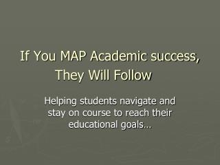 If You MAP Academic success, They Will Follow