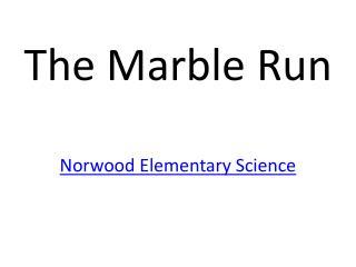 The Marble Run