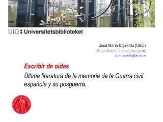 José  María Izquierdo  (UBO) Fagreferent i romanske språk p.j.m.izquierdo@ub.uio.no