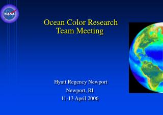 Ocean Color Research Team Meeting         Hyatt Regency Newport  Newport, RI  11-13 April 2006