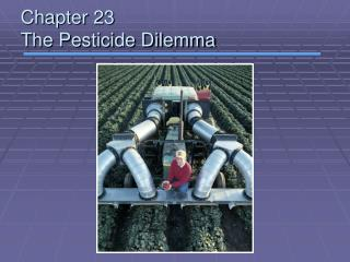 Chapter 23 The Pesticide Dilemma