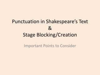 Punctuation in Shakespeare's Text &  Stage Blocking/Creation