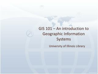 GIS 101 – An  introduction to Geographic Information Systems