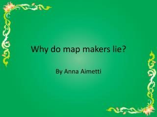 Why do map makers lie?