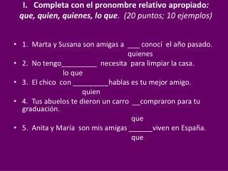 1 .  Marta y Susana son amigas a   ___  conocí  el año pasado . quienes