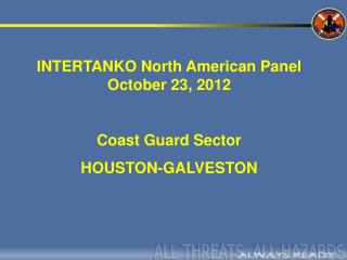 INTERTANKO North American Panel October 23, 2012 Coast  Guard Sector  HOUSTON-GALVESTON