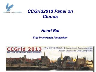 CCGrid2013 Panel on Clouds Henri  Bal Vrije Universiteit  Amsterdam