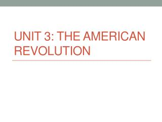 Unit 3: The American Revolution