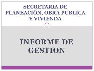 SECRETARIA DE PLANEACIÓN, OBRA PUBLICA Y VIVIENDA
