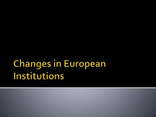 Changes in European Institutions