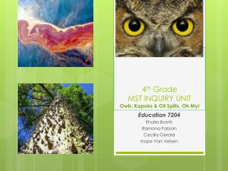 4 th  Grade  MST INQUIRY UNIT Owls, Kapoks & Oil Spills, Oh My!
