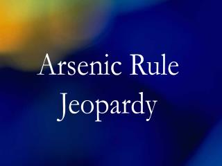 Arsenic Rule Jeopardy