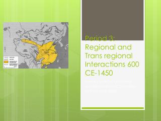 Period 3: Regional and Trans regional Interactions 600 CE-1450