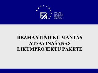 BEZMANTINIEKU MANTAS ATSAVINĀŠANAS LIKUMPROJEKTU PAKETE