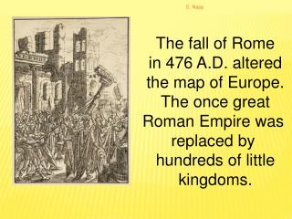 The fall of Rome in 476 A.D. altered the map of Europe. The once great Roman Empire  was