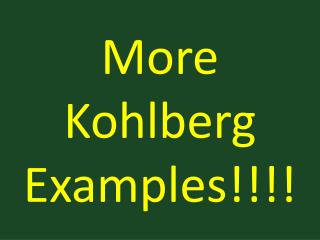 More Kohlberg Examples!!!!