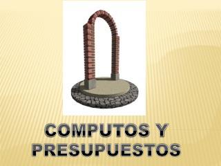 COMPUTOS  Y  PRESUPUESTOS