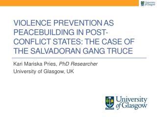 Kari Mariska Pries,  PhD Researcher University of Glasgow, UK