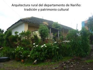 Arquitectura rural del departamento de Nariño: tradición y patrimonio cultural