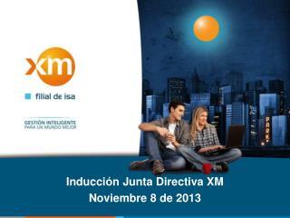 Inducción Junta Directiva XM Noviembre 8 de 2013