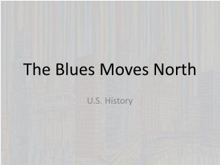 The Blues Moves North