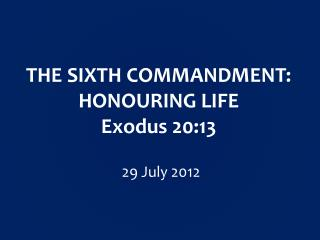 THE  SIXTH  COMMANDMENT:  HONOURING LIFE Exodus  20:13
