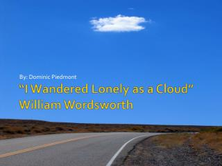 """I Wandered Lonely as a Cloud"" William Wordsworth"