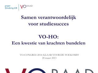 Samen verantwoordelijk  voor studiesucces VO-HO :  E en  kwestie van krachten  bundelen