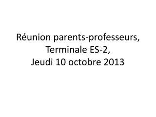 Réunion parents-professeurs,  Terminale ES-2, Jeudi 10 octobre 2013