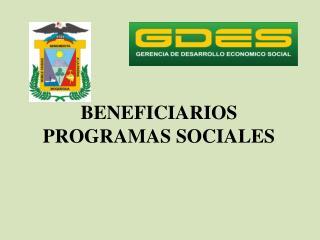 BENEFICIARIOS PROGRAMAS SOCIALES