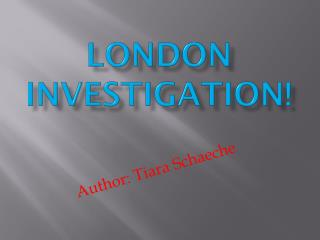 London investigation!