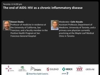 Toronto I-II 4:00 pm The end of AIDS: HIV as a chronic inflammatory disease