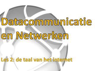 Datacommunicatie en Netwerken Les 2: de taal van het internet