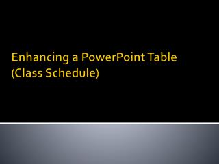 Enhancing a PowerPoint Table (Class Schedule)