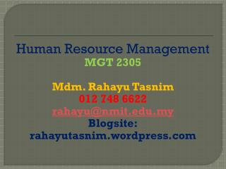 Human Resource  Management MGT 2305 Mdm. Rahayu Tasnim 012 748 6622 rahayu@nmit.edu.my Blogsite: