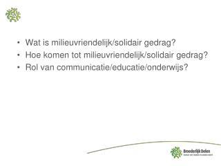 Wat is milieuvriendelijk/solidair gedrag? Hoe komen tot milieuvriendelijk/solidair gedrag?