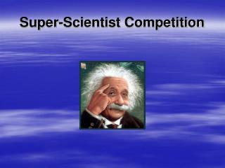Super-Scientist Competition Super-Scientist Competition