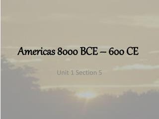 Americas 8000 BCE – 600 CE