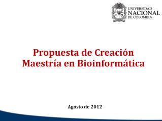 Propuesta de Creación  Maestría en  Bioinformática