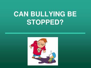 CAN BULLYING BE STOPPED?