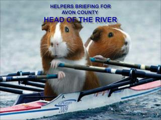 Helpers Briefing for Avon County  Head of the River