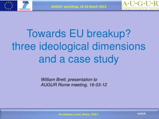 Towards  EU  breakup ? three ideological  dimensions and a case  study