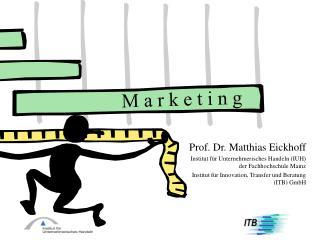 Prof. Dr. Matthias Eickhoff Institut f r Unternehmerisches Handeln IUH   der Fachhochschule Mainz Institut f r Innovatio