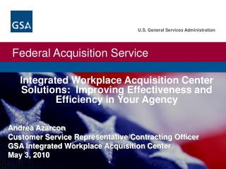 Integrated Workplace Acquisition Center Solutions:  Improving Effectiveness and Efficiency in Your Agency