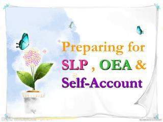 Preparing for  SLP , OEA   Self-Account