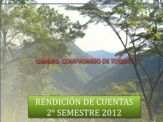RENDICIÓN DE CUENTAS        2 ° SEMESTRE 2012