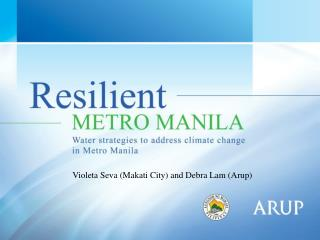 Violeta Seva  (Makati City) and Debra Lam (Arup)